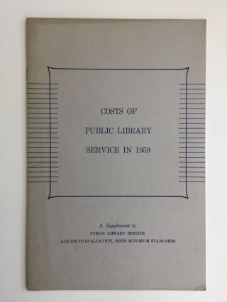 Costs Of Public Library Service in 1959 A Supplement to Public Library Service A Guide To Evaluation, with Minimum Standards. Esther J. Piercy Committee of the Public Library Association, Chairman.