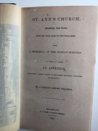 St. Ann's Church, (Brooklyn, New York,) from the Year 1784 to the Year 1845, with a Memorial of the Sunday Schools To which is added, an Appendix, containing a brief notice of the other Episcopal churches in Brooklyn