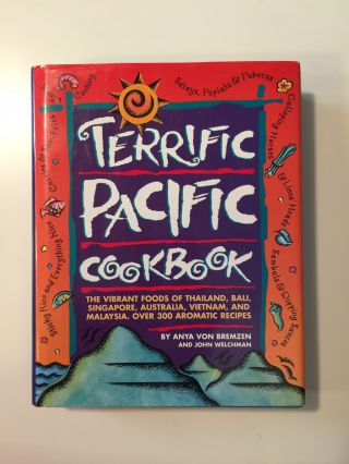 Terrific Pacific Cookbook, the Vibrant Foods of Thailand, Bali, Singapore, Australia, Vietnam,...