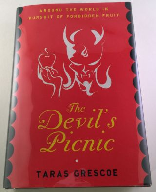 The Devil's Picnic Around the World in Pursuit of Forbidden Fruit. Taras Grescoe