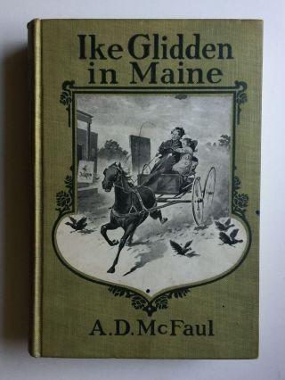 Ike Glidden in Maine; A Story of Rural Life in a Yankee District. Alexander D. McFaul