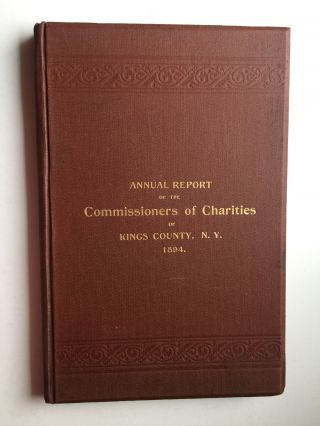Annual Report of the Commissioners of Charities of King's County, N.Y. 1894. N. Y....