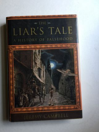 The Liar's Tale A History of Falsehood. Jeremy Campbell.