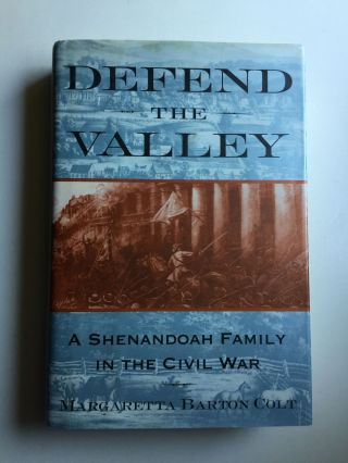 Defend The Valley A Shenandoah Family in the Civil War. Margaretta Barton Colt.