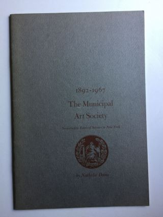 1892 - 1967 The Municipal Art Society Sevemty-Five Years of Service to New York. Nathalie Dana