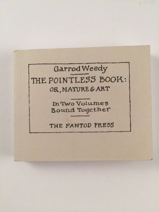 The Pointless Book: Or Nature, and Art In Two Volumes Bound Together. Garrod Weedy, Edward Gorey anagram.
