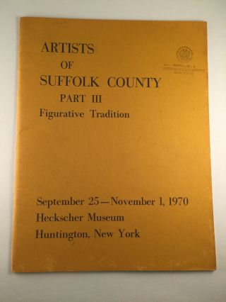 Artists Of Suffolk County Part III Figurative Tradition. NY: Heckscher Museum September 25 - November 1 Huntington, 1970.
