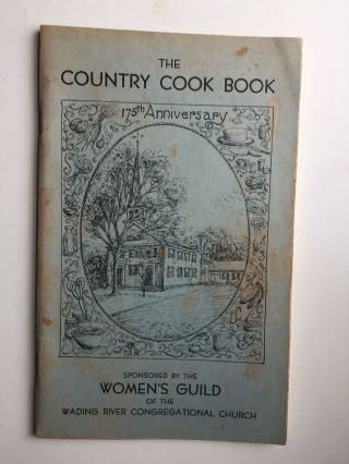 The Country Cook Book Some of the recipes which have helped make Wading River's hospitality...