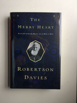 The Merry Heart Reflections on Reading, Writing, and the World of Books. Robertson Davies