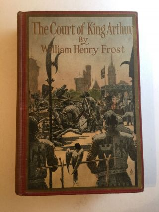 The Court of King Arthur. Stories From the Land of the Round Table. William Henry and Frost,...