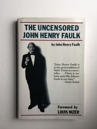 The Uncensored John Henry Faulk. John Henry Faulk, Louis Nizer