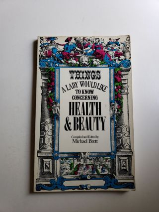 Things A Lady Would Like To Know Concerning Health And Beauty. Brett Michael. compiled and
