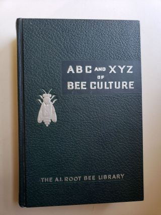The ABC and XYZ of Bee Culture: An Encyclopedia Pertaining to Scientific and Practical Culture of Bees. A. I. and Root, H. H. Root E R. Root, J A. Root.