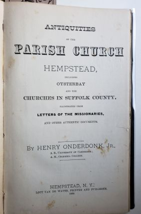 1. Antiquities of the Parish Church, Hempstead, Including Oysterbay and the Churches In Suffolk County Illustrated From Letters of the Missionaries and Other Authentic Documents; 2. The Annals of Hempstead; 1643 to 1832; Also, the Rise and Growth of the Society of Friends on Long Island and in New York, 1657 to 1826. Hempstead, NY: Lott Van de Water, Printer and Publisher, 1878 3. Documents and Letters Intended to Illustrate the Revolutionary Incidents of Queens County, N.Y., with Connecting Narratives, Explanatory Notes, and Additions. Second Series. Hempstead, L.I.: Lott Van de Water, 1884.
