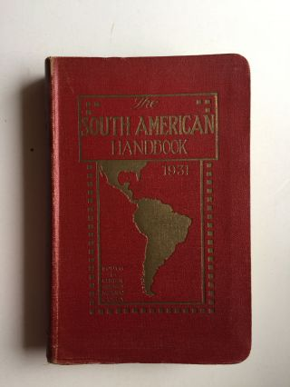 The South American Handbook 1931 (Eighth Annual Edition) A Year Book and Guide to the Countries and Resources of Latin America Inclusive of South and Central America, Mexico and Cuba. Howell Davies.