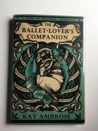 The Ballet-Lover's Companion Aesthetics Without Tears for the Ballet-Lover. Kay and Ambrose, the...