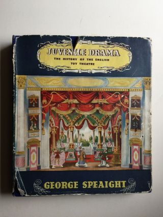 Juvenile Drama The History of the English Toy Theatre. Grorge Speaight