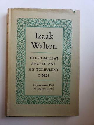Izaak Walton the Compleat Angler and His Turbulent Times. J. Lawrence Pool, Angeline J. Pool