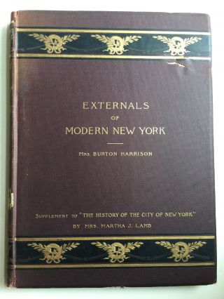 Externals of Modern New York: Supplement to The History of the City of New York by Mrs. Martha J. Lamb