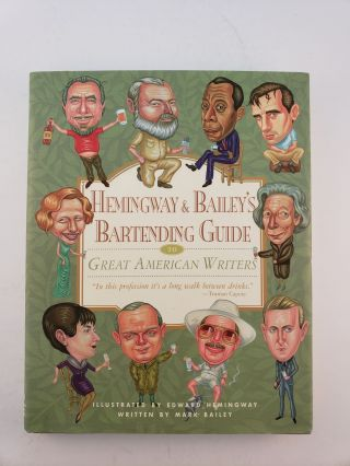 Hemingway & Bailey's Bartending Guide To Great American Writers. Mark and Bailey, Edward Hemingway