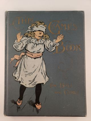 The Games Book for Boys and Girls A Volume of Old and New Pastimes with Original Illustrations. N/A.