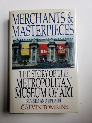 Merchants & Masterpieces : The Story of the Metropolitan Museum of Art (Revised and Updated)....