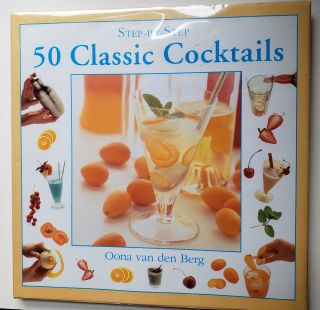 Step-by-Step 50 Classic Cocktails. Oona van den with Berg, Steve Baxter