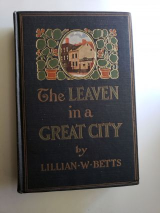 The Leaven in a Great City. Lillian W. Betts