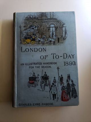 London Of To-day: An Illustrated Handbook For The Season 1890. Charles Charles Eyre Pascoe