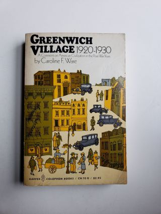 Greenwich Village 1920 1930: A Comment on American Civilization in the Post War Years. Caroline Farrar Ware.
