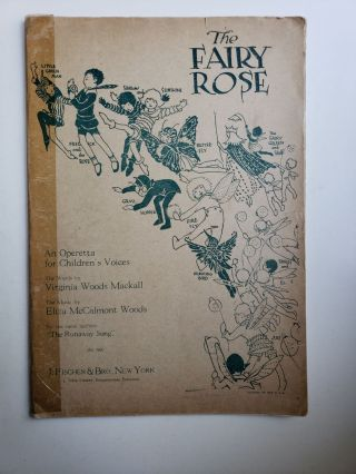 The Fairy Rose: An Operetta for Children's Voices. Virginia Woods and Mackall, Eliza McCalmont...