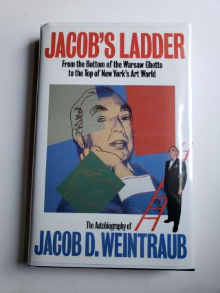 Jacob's Ladder: From the Bottom of the Warsaw Ghetto to the Top of New York's Art World. Jacob D. Weintraub.