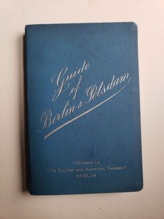 Guide of Berlin: and Potsdam with a Map of Berlin. English, American Register.