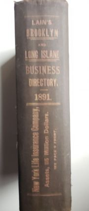 Lain's Brooklyn and Long Island Business Directory 1891 Containing Each Business, Trade and Profession Classified Under Appropiate Headings