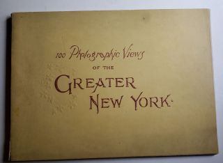 Greater New York Album. One Hundred Selected Views, New York City, Brooklyn, Staten Island, Etc. From Recent Photographs. Rand Mcnally, Co.