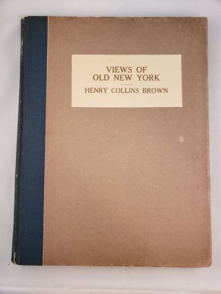 Views of Old New York. Henry Collins Brown