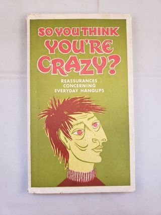 So You Think You're Crazy: Reassurances Concerning Everyday Hangups. Frank J. MacHovec