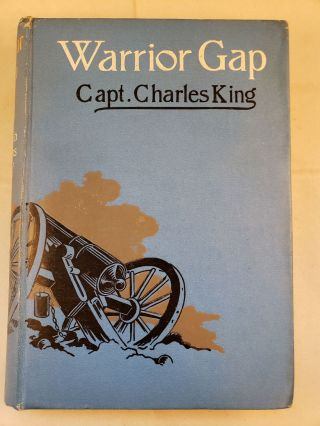 Warrior Gap A Story of the Sioux Outbreak of '68. Captain Charles King