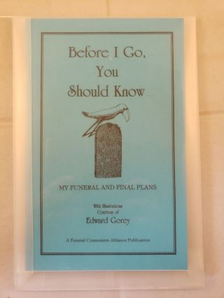 Before I Go, You Should Know... My Funeral and Final Plans. Funeral Consumers Alliance and,...