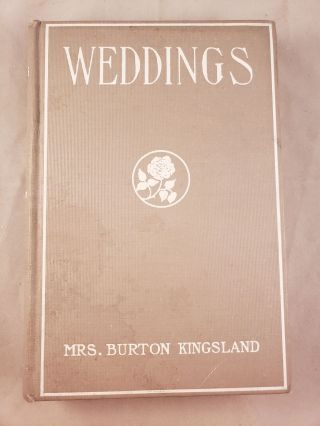 The Book Of Weddings A Complete Manual Of Good Form In All Matters Connected With The Marriage...