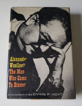 Alexander Woollcott: The Man Who Came to Dinner. Edwin P. Hoyt.