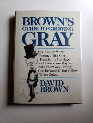 Brown's Guide to Growing Gray. David x. N. Y.: Delacorte Brown, 1987