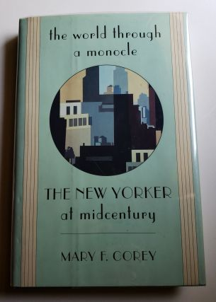 The World Through a Monocle The New Yorker at Midcentury. Mary F. Corey