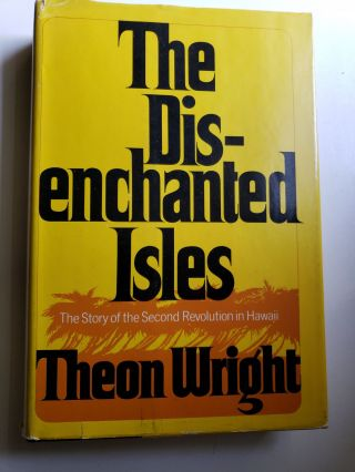 The Disenchanted Isles The story of the Second Revolution in Hawaii. Theon Wright