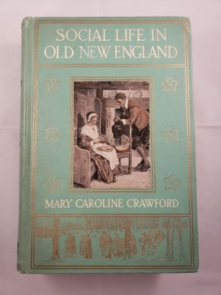 Social Life In Old New England. Mary Caroline Crawford.