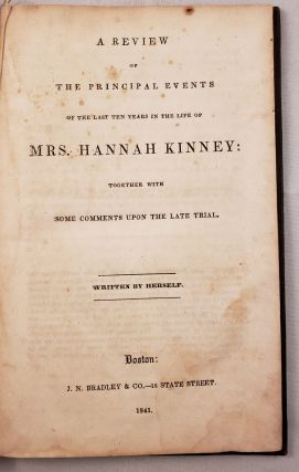 A Review of The Principal Events Of The Last Ten Years In The Life Of Mrs. Hannah Kinney: Together With Some Comments Upon The Late Trial Written By Herself