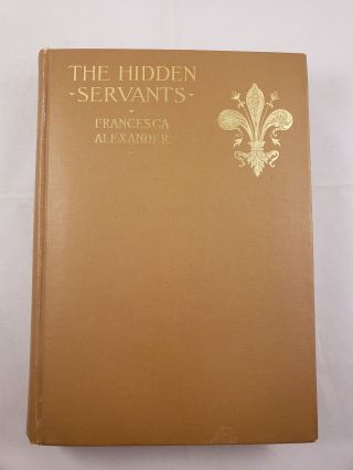 The Hidden Servants and Other Very Old Stories. Francesca Alexander