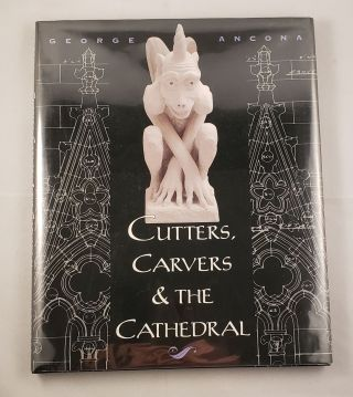 Cutters, Carvers & The Cathedral. George Ancona