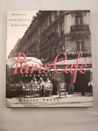 The Paris Cafe Cookbook Rendezvous and Recipes from 50 Best Cafes. Daniel Young, photographic,...