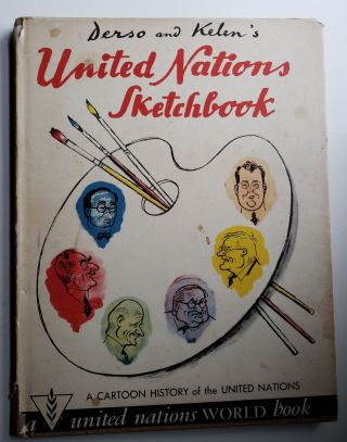 United Nations Sketchbook--A Cartoon History of the United Nations. Aloysius Derso, Emery Kelen